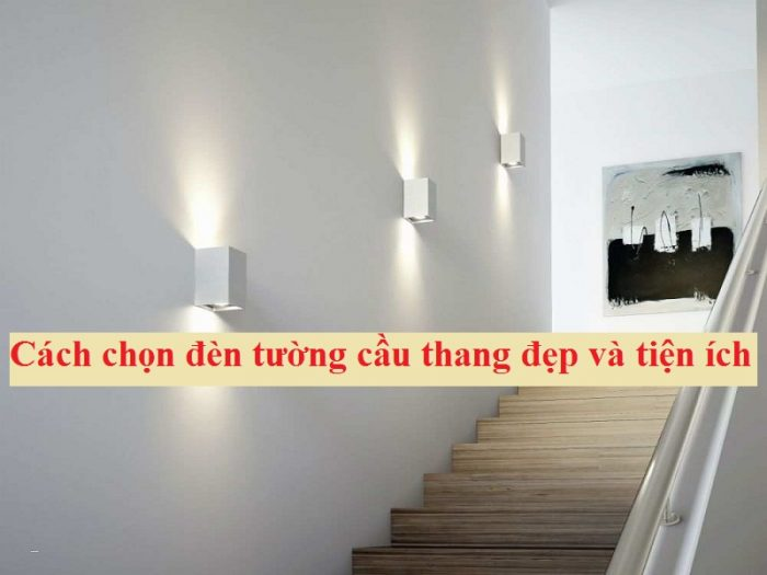 Đèn tường cầu thang có nhiều loại, do đó bạn cần phải biết
